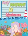 My Name is Kadence: Personalized Primary Tracing Book / Learning How to Write Their Name / Practice Paper Designed for Kids in Preschool a Cover Image