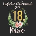 Herzlichen Glückwunsch zum 18. Marie: Das mit Vornamen Marie personalisierte Fotoalbum I Erinnerungsbuch I Eintragealbum mit durchdachten Vorlagenseit Cover Image