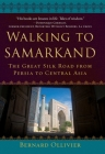 Walking to Samarkand: The Great Silk Road from Persia to Central Asia Cover Image