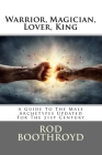 Warrior, Magician, Lover, King: A Guide To The Male Archetypes Updated For The 21st Century: A guide to men's archetypes, emotions, and the developmen Cover Image