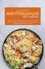 Mediterranean Diet Cookbook: Easy And Delicious Balanced Recipes For Novice And Busy People, Restoring Your Metabolism While Maintaining A Healthy Cover Image