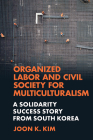 Organized Labor and Civil Society for Multiculturalism: A Solidarity Success Story from South Korea Cover Image