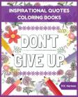 Don't Give Up: Inspirational Quotes Coloring Books: Adult Coloring Books to Inspire You. Cover Image