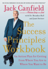 The Success Principles Workbook: An Action Plan for Getting from Where You Are to Where You Want to Be Cover Image