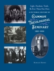 Light, Freedom, Truth, Be Ever These Our Own: A Pictorial History of Gammon Theological Seminary, 1883-2020 Cover Image