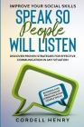 Improve Your Social Skills: Speak So People Will Listen - Discover Proven Strategies For Effective Communication In Any Situation Cover Image