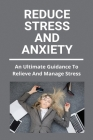 Reduce Stress And Anxiety: An Ultimate Guidance To Relieve And Manage Stress: Stress Management Cover Image
