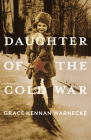 Daughter of the Cold War: A Memoir (Russian and East European Studies) Cover Image