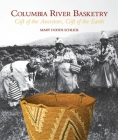 Columbia River Basketry: Gift of the Ancestors, Gift of the Earth (Samuel and Althea Stroum Book) Cover Image