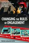 Changing the Rules of Engagement: Inspiring Stories of Courage and Leadership from Women in the Military Cover Image