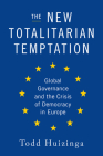 The New Totalitarian Temptation: Global Governance and the Crisis of Democracy in Europe Cover Image