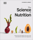 The Science of Nutrition: Debunk the diet myths and learn how to eat responsibly for health and happiness Cover Image
