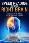 Speed Reading with the Right Brain: Learn to Read Ideas Instead of Just Words Cover Image