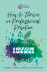 How to Thrive in Professional Practice: A Self-care Handbook Cover Image