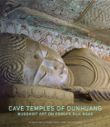 Cave Temples of Dunhuang: Buddhist Art on China's Silk Road Cover Image