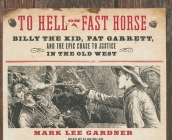 To Hell on a Fast Horse: Billy the Kid, Pat Garrett, and the Epic Chase to Justice in the Old West Cover Image