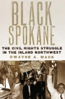 Black Spokane: The Civil Rights Struggle in the Inland Northwest (Race and Culture in the American West #8) Cover Image
