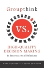 Groupthink Versus High-Quality Decision Making in International Relations Cover Image