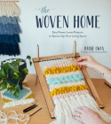 The Woven Home: Easy Frame Loom Projects to Spruce Up Your Living Space Cover Image