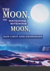 The moon, the watching witching moon: Our light and companionship Cover Image