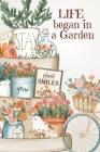 LIFE began in a Garden: Gardening Gifts For Women Under 10 - Vegetable Garden Journal - Ideal Gardener's Log Book Cover Image
