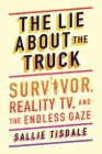 The Lie About the Truck: Survivor, Reality TV, and the Endless Gaze Cover Image