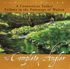 The Complete Angler: A Connecticut Yankee Follows in the Footsteps of Walton Cover Image