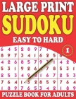 Large Print Sudoku Puzzle Book For Adults 1: Large Size Easy To Hard Sudoku Puzzle Book With Solutions (Mixed Sudoku Puzzle Book) Cover Image