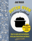 The Dutch Oven Cookbook: 350+ recipes for Camping, Scouting and Bonfire. How to cook and fun Outdoors with your Dutch Oven and More! Cover Image