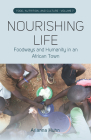 Nourishing Life: Foodways and Humanity in an African Town Cover Image