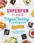 The Superfun Times Vegan Holiday Cookbook: Entertaining for Absolutely Every Occasion Cover Image