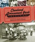 Cleveland Amusement Park Memories: A Nostalgic Look Back at Euclid Beach Park, Puritas Springs Park, Geauga Lake Park, and Other Classic Parks Cover Image