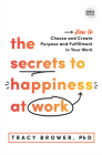 The Secrets to Happiness at Work: How to Choose and Create Purpose and Fulfillment in Your Work Cover Image