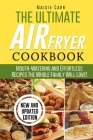 The Ultimate Air Fryer Cookbook: Mouth-Watering and Effortless Recipes The Whole Family Will Love! Cover Image