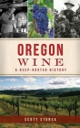 Oregon Wine: A Deep Rooted History Cover Image