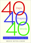 40 Days, 40 Prayers, 40 Words: Lenten Reflections for Everyday Life Cover Image