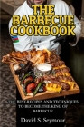 The Barbecue Cookbook: The Best Recipes and Techniques to Become the King of Barbecue Cover Image