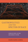 Gastropoliticsand the Specter of Race: Stories of Capital, Culture, and Coloniality in Peru (California Studies in Food and Culture #76) Cover Image