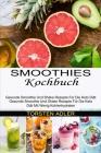 Smoothies Kochbuch: Gesunde Smoothie Und Shake Rezepte Für Die Keto Diät Mit Wenig Kohlenhydraten (Gesunde Smoothie Und Shake Rezepte Für Cover Image