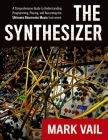 The Synthesizer: A Comprehensive Guide to Understanding, Programming, Playing, and Recording the Ultimate Electronic Music Instrument Cover Image
