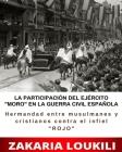LA PARTICIPACIÓN DEL EJÉRCITO MORO EN LA GUERRA CIVIL ESPAÑOLA (Hermandad entre musulmanes y cristianos contra el infiel ROJO): (66 Páginas 8 x 10) Cover Image