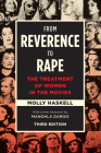 From Reverence to Rape: The Treatment of Women in the Movies, Third Edition Cover Image