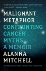 Malignant Metaphor: Confronting Cancer Myths, a Memoir Cover Image