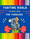 Farting koala coloring book for toddlers: Funny & easy collection of silly koala coloring book for kids, toddlers, boys & girls: Fun kid coloring book Cover Image