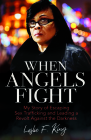 When Angels Fight: My Story of Escaping Sex Trafficking and Leading a Revolt Against the Darkness Cover Image