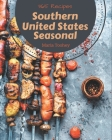 365 Southern United States Seasonal Recipes: A One-of-a-kind Southern United States Seasonal Cookbook Cover Image
