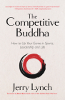 The Competitive Buddha: How to Up Your Game in Sports, Leadership and Life (Book on Buddhism, Sports Book, Guide for Self-Improvement) Cover Image