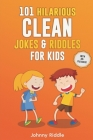 101 Hilarious Clean Jokes & Riddles For Kids: Laugh Out Loud With These Funny and Clean Riddles & Jokes For Children (WITH 30+ PICTURES)! Cover Image