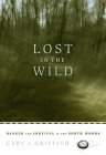 Lost in the Wild: Danger and Survival in the North Woods Cover Image