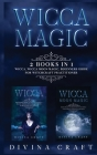 Wicca Magic: 2 books in 1: Wicca, Wicca Moon Magic. Beginners guide for witchcraft practitioner Cover Image